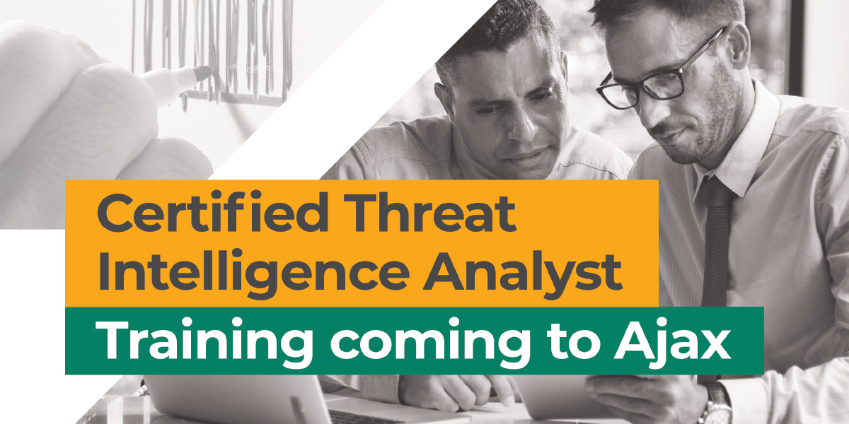 Certified Threat Intelligence Analyst Training coming to Ajax