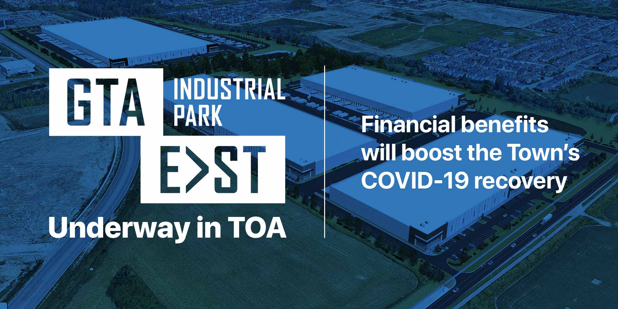 GTA East Industrial Park underway in TOA - Financial benefits will boost the Town's COVID-19 recovery