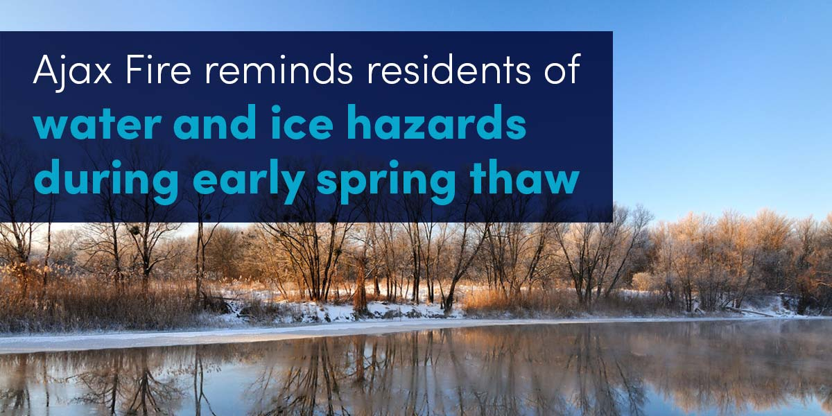 Ajax Fire reminds residents of water and ice hazards during early spring thaw